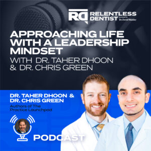 Approaching Life with a Leadership Mindset with Dr. Taher Dhoon and Dr. Chris Green