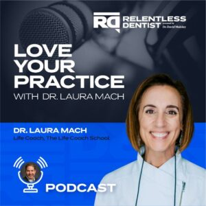 Love Your Practice with Dr. Laura Mach - Relenless Dentist Podcast