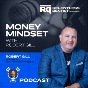 Money Mindset with Rob Gill - Relentless Dentist Podcast