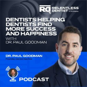 Dentists Helping Dentists Find More Success and Happiness with Dr. Paul Goodman