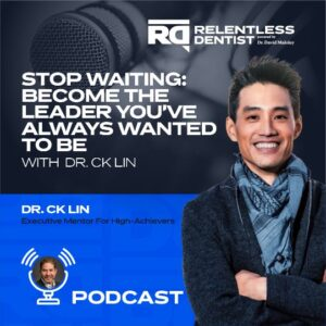 Stop Waiting: Become the Leader You've Always Wanted To Be with Dr. CK Lin