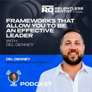 Frameworks That Allow You to Be an Effective Leader with Del Denney