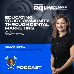 Educating Your Community Through Dental Marketing with Grace Rizza