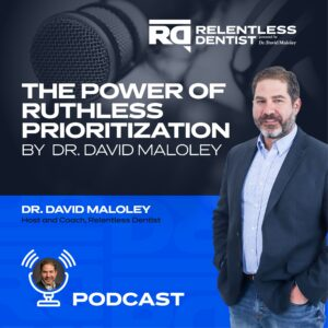 The Power of Ruthless Prioritization with Dr. David Maloley