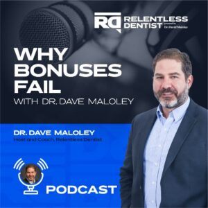 Why Bonuses Fail with Dr. Dave Maloley - Relentless Dentist Podcast